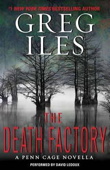 The Death Factory: A Penn Cage Novella, Greg Iles