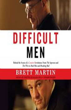 Difficult Men: Behind the Scenes of a Creative Revolution: From The Sopranos and The Wire to Mad Men and Breaking Bad, Brett Martin