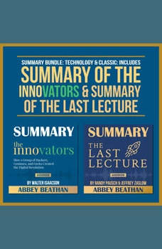 Summary Bundle: Technology & Classic: Includes Summary of The Innovators & Summary of The Last Lecture, Abbey Beathan