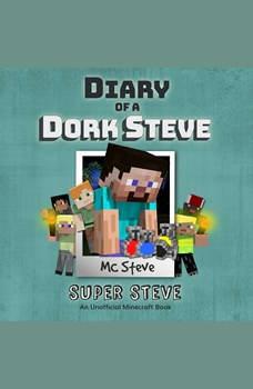 Diary of a Minecraft Dork Steve Book 6: Super Steve (An Unofficial Minecraft Diary Book), MC Steve