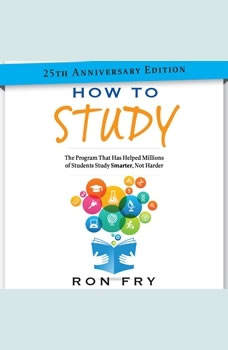 How to Study 25th Anniversary Edition: The Program That Has Helped Millions of Students Study Smarter, Not Harder The Program That Has Helped Millions of Students Study Smarter, Not Harder, Ron Fry