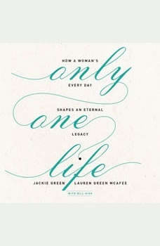 Only One Life: How a Woman's Every Day Shapes an Eternal Legacy, Jackie Green