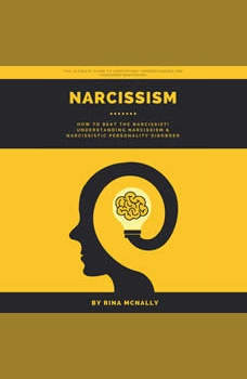 Narcissism: How to Beat the Narcissist Understanding Narcissism and Narcissistic Personality Disorder, Rina Mcnally