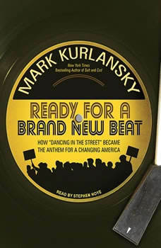 Ready for a Brand New Beat: How Dancing in the Street Became the Anthem for a Changing America, Mark Kurlansky