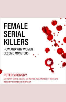 Female Serial Killers: How and Why Women Become Monsters, Peter Vronsky