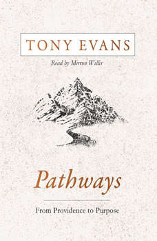Pathways: From Providence to Purpose From Providence to Purpose, Tony Evans