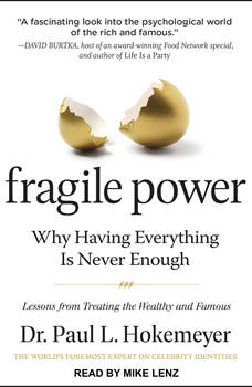 Fragile Power: Why Having Everything Is Never Enough; Lessons from Treating the Wealthy and Famous, Dr. Paul L. Hokemeyer