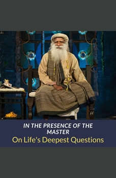 In The Presence Of The Master: On Life's Deepest Questions, Sadhguru