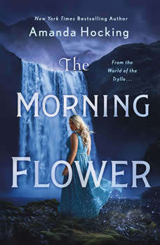 The Morning Flower: The Omte Origins (From the World of the Trylle), Amanda Hocking