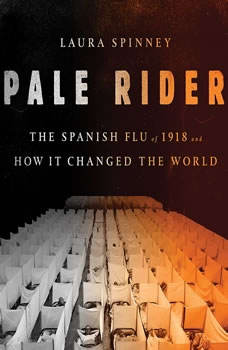 Pale Rider: The Spanish Flu of 1918 and How It Changed the World The Spanish Flu of 1918 and How It Changed the World, Laura Spinney