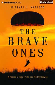 The Brave Ones: A Memoir of Hope, Pride, and Military Service, Michael J. MacLeod