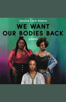We Want Our Bodies Back: Poems, jessica Care moore