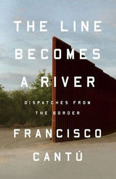 The Line Becomes a River: Dispatches from the Border, Francisco CantAº