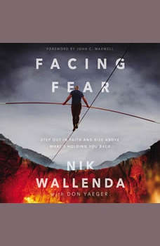 Facing Fear: Step Out in Faith and Rise Above What's Holding You Back, Nik Wallenda