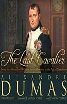 The Last Cavalier: Being the Adventures of Count SainteHermine in the Age of Napoleon, Alexandre Dumas; translated by Lauren Yoder