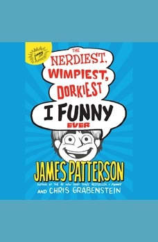 The Nerdiest, Wimpiest, Dorkiest I Funny Ever, James Patterson