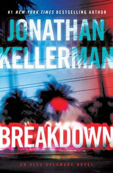 Breakdown: An Alex Delaware Novel An Alex Delaware Novel, Jonathan Kellerman
