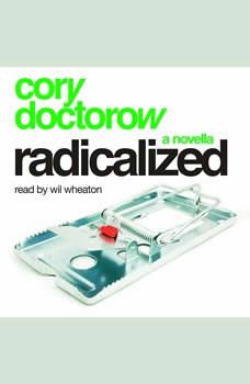 Radicalized: A Novella, Cory Doctorow