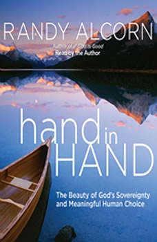 hand in Hand: The Beauty of God's Sovereignty and Meaningful Human Choice The Beauty of God's Sovereignty and Meaningful Human Choice, Randy Alcorn