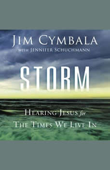 Storm: Hearing Jesus for the Times We Live In Hearing Jesus for the Times We Live In, Jim Cymbala