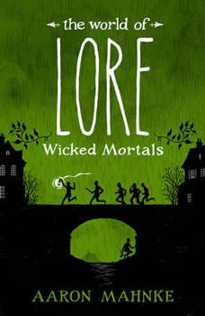 The World of Lore: Wicked Mortals, Aaron Mahnke