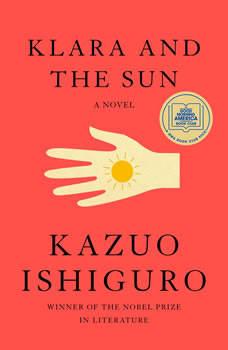 Klara and the Sun: A Novel, Kazuo Ishiguro