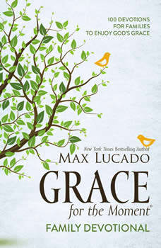 Grace for the Moment Family Devotional: 100 Devotions for Families to Enjoy God's Grace, Max Lucado