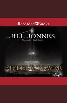 Eiffel's Tower: The Thrilling Story Behind Paris's Beloved Monument and the Extraordinary World's Fair That Introduced It, Jill Jonnes