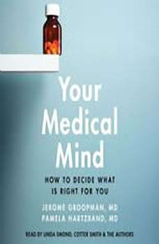 Your Medical Mind: How to Decide What is Right for You, Jerome Groopman