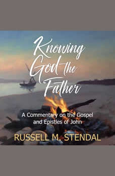 Knowing God the Father, Russell M Stendal