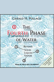 The Fourth Phase of Water: Beyond Solid, Liquid, and Vapor, Gerald H. Pollack