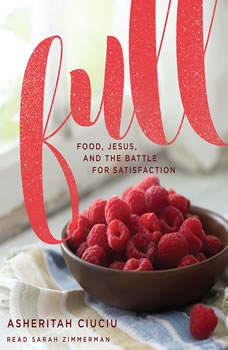 Full: Food, Jesus, and the Battle for Satisfaction, Asheritah Ciuciu