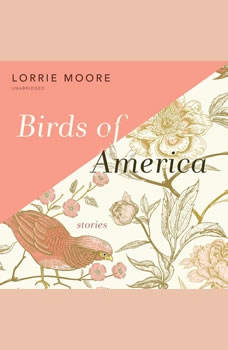Birds of America: Stories, Lorrie Moore