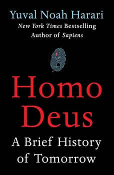 Homo Deus: A Brief History of Tomorrow, Yuval Noah Harari