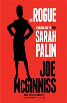 The Rogue: Searching for the Real Sarah Palin, Joe McGinniss