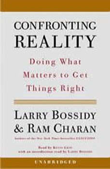 Confronting Reality: Doing What Matters to Get Things Right, Larry Bossidy