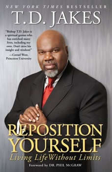 Reposition Yourself: Living Life Without Limits, T.D. Jakes