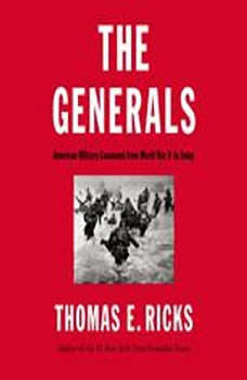 The Generals: American Military Command from World War II to Today, Thomas E. Ricks