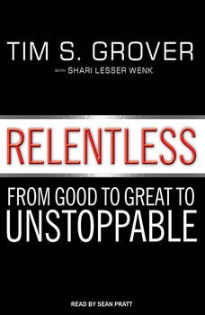 Relentless: From Good to Great to Unstoppable, Tim S. Grover