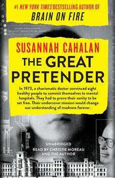 The Great Pretender: The Undercover Mission That Changed Our Understanding of Madness, Susannah Cahalan