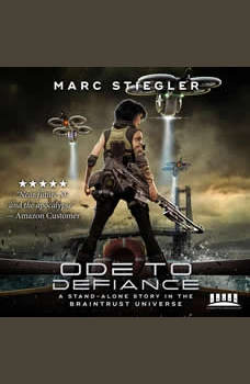 Ode To Defiance: A Stand-Alone Story in the Braintrust Universe, Marc Stiegler