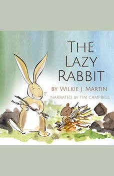 The Lazy Rabbit by Wilkie J. Martin: Startling New Grim Fable About Laziness Featuring A Rabbit, A Vole And A Fox, Wilkie J. Martin