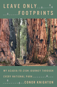 Leave Only Footprints: My Acadia-to-Zion Journey Through Every National Park, Conor Knighton
