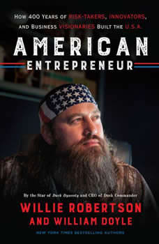 American Entrepreneur: How 400 Years of Risk-Takers, Innovators, and Business Visionaries Built the U.S.A., Willie Robertson