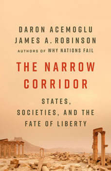 The Narrow Corridor: States, Societies, and the Fate of Liberty, Daron Acemoglu