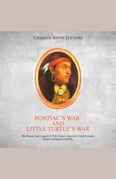 Pantiac's War and Little Turtle's War: The History and Legacy of 18th Century America's Most Famous Native American Conflicts, Charles River Editors