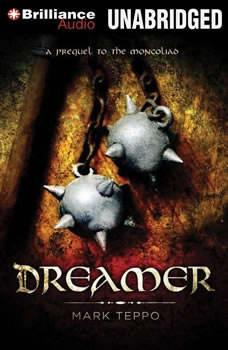 Dreamer: A Prequel to the Mongoliad, Mark Teppo
