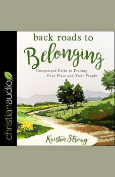 Back Roads to Belonging: Unexpected Paths to Finding Your Place and Your People, Kristen Strong