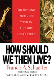 How Should We Then Live: The Rise and Decline of Western Thought and Culture, Francis A. Schaeffer