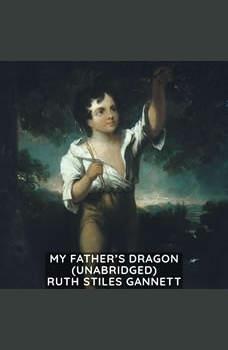 My Father's Dragon (Unabridged), Ruth Stiles Gannett